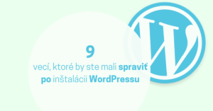 9 vecí, ktoré by ste mali spraviť po inštalácii WordPressu
