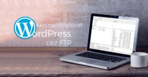 Prezentačný obrázok - Ako nainštalovať WordPress cez FTP